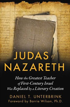 Judas of Nazareth: How the Greatest Teacher of First-Century Israel Was Replaced by a Literary Creation [Paperback]