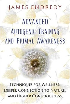 Advanced Autogenic Training and Primal Awareness: Techniques for Wellness, Deeper Connection to Nature, and Higher Consciousness [Paperback]