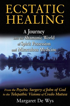 Ecstatic Healing: A Journey into the Shamanic World of Spirit Possession and Miraculous Medicine [Paperback]