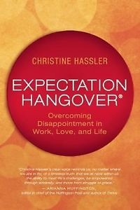 Expectation Hangover: Overcoming Disappointment in Work, Love, and Life [Hardcover]