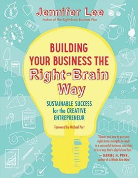 Building Your Business the Right-Brain Way: Sustainable Success for the Creative Entrepreneur [Paperback]
