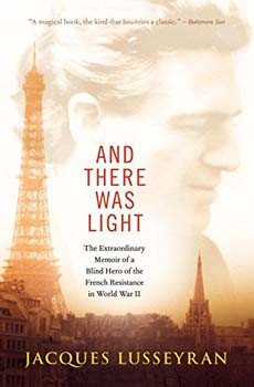 And There Was Light: The Extraordinary Memoir of a Blind Hero of the French Resistance in World War II [Paperback]