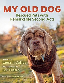 My Old Dog: Rescued Pets with Remarkable Second Acts [Hardcover]