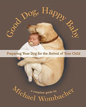 Good Dog, Happy Baby: Preparing Your Dog for the Arrival of Your Child [Hardcover]
