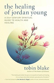 Healing of Jordan Young, The: A 21st Century Spiritual Guide to Health and Healing [Paperback]