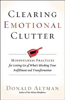 Clearing Emotional Clutter: Mindfulness Practices for Letting Go of What's Blocking Your Fulfillment and Transformation [Paperback] [DMGD]