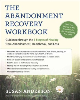 Abandonment Recovery Workbook, The: Guidance through the Five Stages of Healing from Abandonment, Heartbreak, and Loss [Paperback]