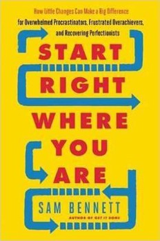 Start Right Where You Are: How Little Changes Can Make a Big Difference for Overwhelmed Procrastinators, Frustrated Overachievers, and Recovering Perfectionists [Paperback] (DMGD)
