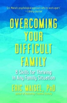 Overcoming Your Difficult Family: 8 Skills for Thriving in Any Family Situation [Paperback]