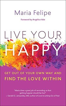 Live Your Happy: Get Out of Your Own Way and Find the Love Within [Paperback]