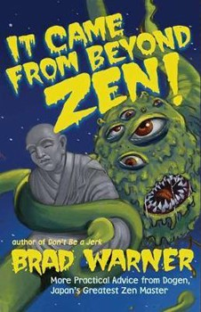 It Came from Beyond Zen!: More Practical Advice from Dogen, Japan's Greatest Zen Master (Treasury of the True Dharma Eye) [Paperback]