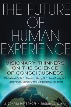 Future of Human Experience, The: Visionary Thinkers on the Science of Consciousness [Paperback]