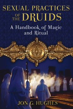 Sexual Practices of the Druids: A Handbook of Magic and Ritual [Paperback]