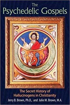 Psychedelic Gospels, The: The Secret History of Hallucinogens in Christianity [Paperback]