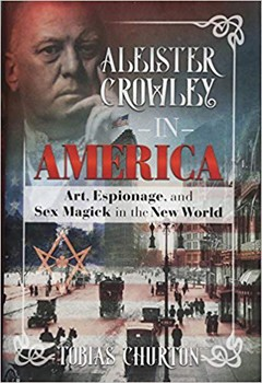 Aleister Crowley in America: Art, Espionage, and Sex Magick in the New World [Hardcover]