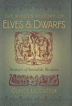 Hidden History of Elves and Dwarfs, The: Avatars of Invisible Realms [Hardcover]