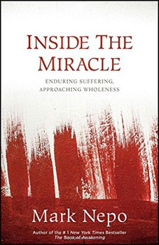 Inside the Miracle: Enduring Suffering, Approaching Wholeness [Hardcover]