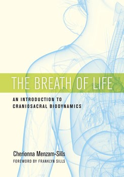 Breath of Life, The: An Introduction to Craniosacral Biodynamics [Paperback – Illustrated]