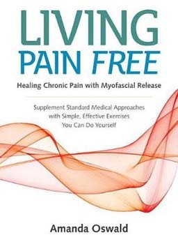 Living Pain Free: Healing Chronic Pain with Myofascial Release--Supplement Standard Medical Approaches with Simple, Effective Exercises You Can Do Yourself [Paperback]