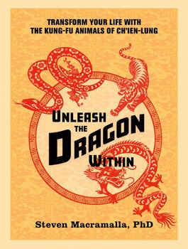 Unleash the Dragon Within: Transform Your Life With the Kung-Fu Animals of Ch'ien-Lung [Paperback]