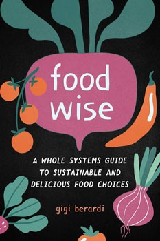 FoodWISE: A Whole Systems Guide to Sustainable and Delicious Food Choices [Paperback]