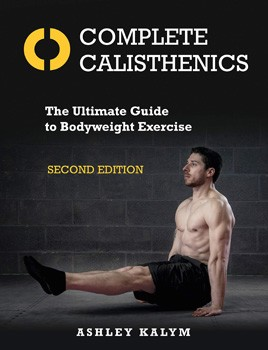 Complete Calisthenics, Second Edition: The Ultimate Guide to Bodyweight Exercise [Paperback]