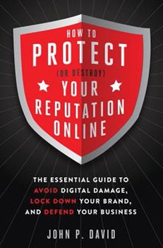 How to Protect (Or Destroy) Your Reputation Online: The Essential Guide to Avoid Digital Damage, Lock Down Your Brand, and Defend Your Business [Paperback] [DMGD]