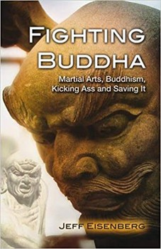 Fighting Buddha: Martial Arts, Buddhism, Kicking Ass and Saving It [Paperback]