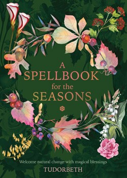 A Spellbook for the Seasons: Welcome Natural Change with Magical Blessings [Hardcover]