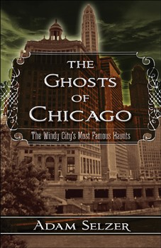 Ghosts of Chicago, The: The Windy City's Most Famous Haunts [Paperback]