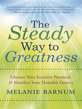 Steady Way to Greatness, The: Liberate Your Intuitive Potential & Manifest Your Heartfelt Desires [Paperback]