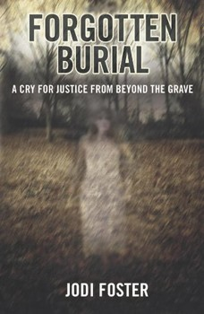 Forgotten Burial: A Cry for Justice from Beyond the Grave [Paperback]