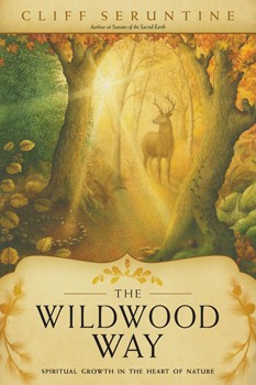 Wildwood Way, The: Spiritual Growth in the Heart of Nature [Paperback]