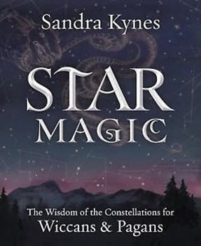 Star Magic: The Wisdom of the Constellations for Pagans & Wiccans [Paperback]