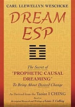 "Dream ESP: The Secret of ""PROPHETIC CAUSAL DREAMING"" To Bring About Desired Change Derived From the Taoist I CHING [Paperback]"