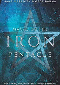 Magic of the Iron Pentacle: Reclaiming Sex, Pride, Self, Power & Passion [Paperback]