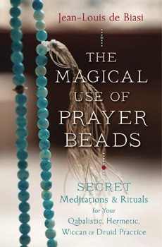 Magical Use of Prayer Beads, The: Secret Meditations & Rituals for Your Qabalistic, Hermetic, Wiccan or Druid Practice [Paperback]