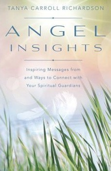 Angel Insights: Inspiring Messages From and Ways to Connect With Your Spiritual Guardians [Paperback]