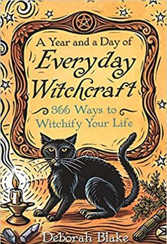 A Year and a Day of Everyday Witchcraft: 366 Ways to Witchify Your Life [Paperback]