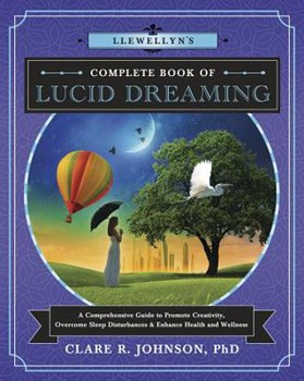 Llewellyn's Complete Book of Lucid Dreaming: A Comprehensive Guide to Promote Creativity, Overcome Sleep Disturbances & Enhance Health and Wellness (Llewellyn's Complete Book Series) [Paperback]