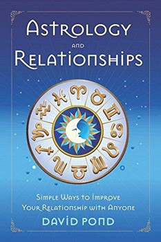 Astrology and Relationships: Simple Ways to Improve Your Relationship with Anyone [Paperback]