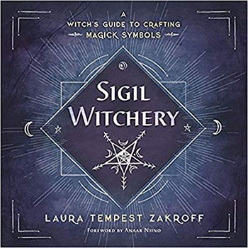 Sigil Witchery: A Witch's Guide to Crafting Magick Symbols [Paperback]