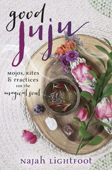 Good Juju: Mojos, Rites & Practices for the Magical Soul [Paperback]