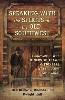 Speaking With the Spirits of the Old Southwest: Conversations With Miners, Outlaws & Pioneers Who Still Roam Ghost Towns [Paperback]