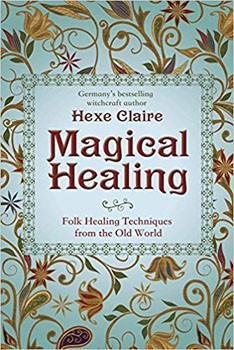 Magical Healing: Folk Healing Techniques from the Old World [Paperback]
