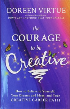 Courage to Be Creative, The: How to Believe in Yourself, Your Dreams and Ideas, and Your Creative Career Path [Hardcover]