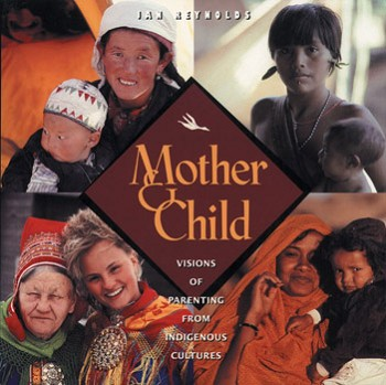 Mother and Child: Visions of Parenting from Indigenous Cultures [Paperback]