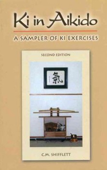 Ki in Aikido: A Sampler of Ki Exercises - 2nd Edition