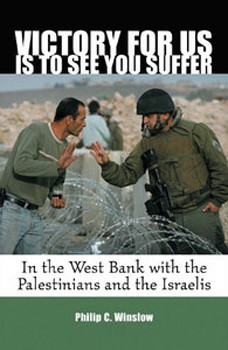 Victory For Us Is to See You Suffer: In the West Bank with the Palestinians and the Israelis [Hardcover]
