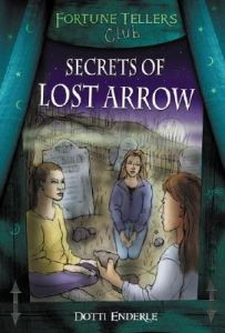 Secrets of Lost Arrow (Fortune Teller's Club Series)